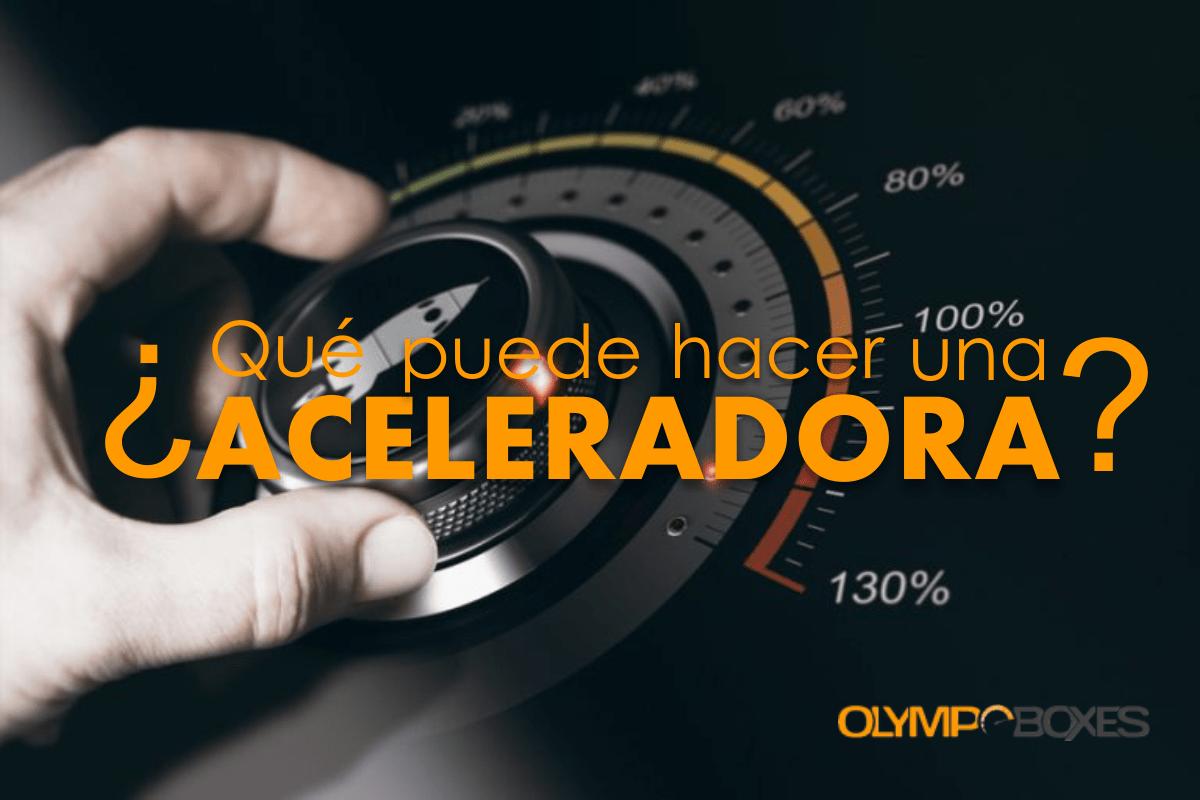 ¿Que puede hacer una aceleradora?