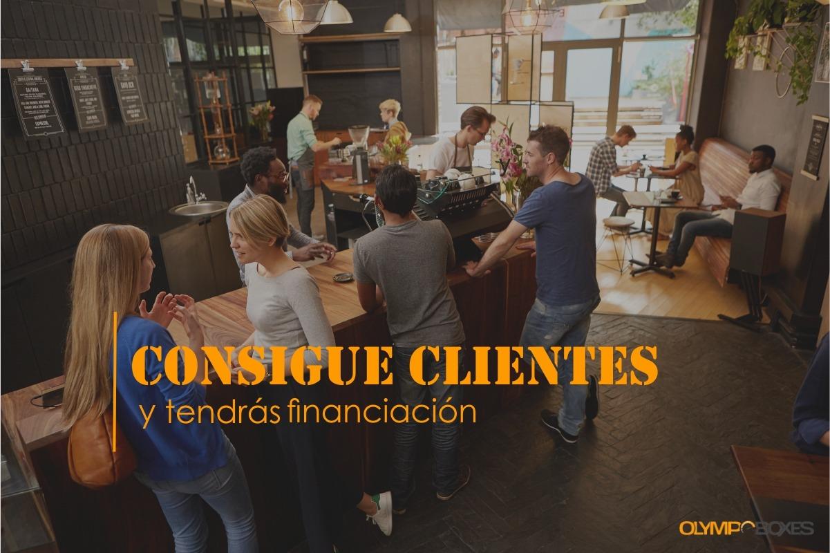 Consigue clientes y tendrás financiación
